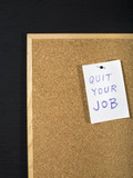 Quit your job message on office cork board. Employment concept poster