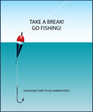 Take a break! Go fishing! - the easiest way to go unemployed poster