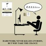 Hard work never killed anybody humour poster