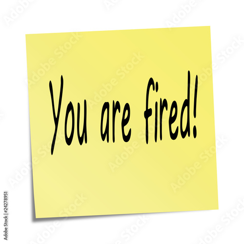 Sticky note - Yoy are fired!