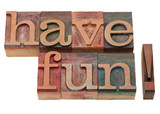 have fun phrase in letterpress type poster
