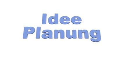 Idee,Planung,Umsetzung