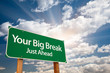 Your Big Break Green Road Sign and Clouds