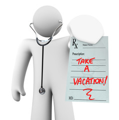 Take a Vacation - Doctor Holding Prescription