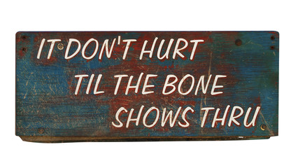 It Don't Hurt Til the Bone Shows Thru