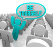Be Yourself - One Different Person Standing Out in a Crowd