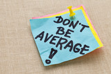 Do not be average - motivation poster