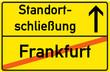 Schild Standortschließung Frankfurt