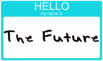 Hello my name is the future.