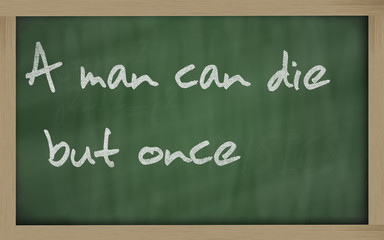 """ A man can die but once "" written on a blackboard"