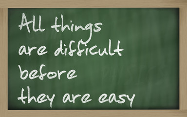 """"""" All things are difficult before they are easy """" written on a b"""
