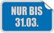 Sticker blau eckig curl oben NUR BIS 31.03.