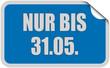 Sticker blau eckig curl oben NUR BIS 31.05.