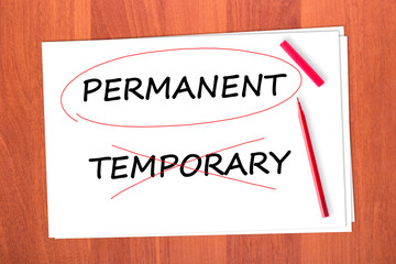 Chose the word PERMANENT, crossed out the word TEMPORARY