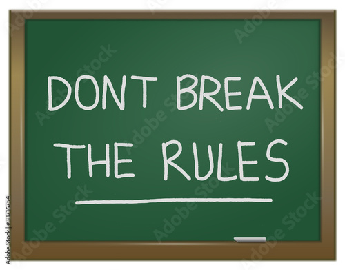 Dont break the rules.