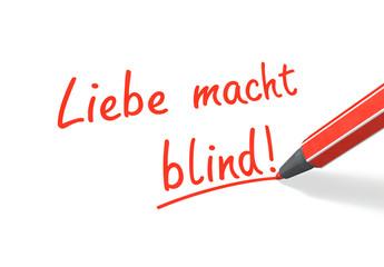 Liebe macht blind!