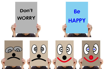 Don' t  WORRY   - Be HAPPY