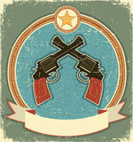 Western revolvers and sheriff star.Vintage label illustration fo