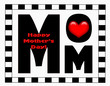 Mother's Day message on black/ white checkerboard frame & heart.