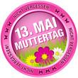 """Button Blumen """"Nicht vergessen! - Muttertag 13. Mai"""" pink"""