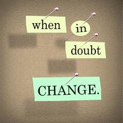 When in Doubt Change Self Improvement Words on Board