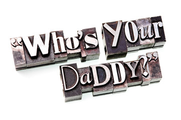 """Who's Your Daddy?"""