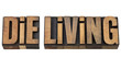 die living advice in wood type