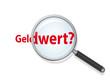 GELDWERT mit Lupe