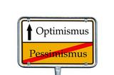 Schild - Optimismus / Pessimismus