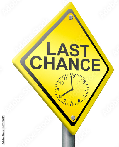 last chance or opportunity