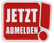 !-Schild rot quad JETZT ABMELDEN