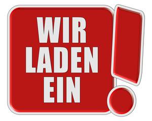 !-Schild rot quad WIR LADEN EIN