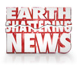 Earth Shattering News Urgent Information Update Breaking Story