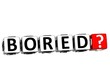 3D Bored ? Button Click Here Block Text