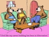 I feel my career building has been in hibernation