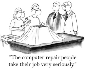 The computer repair people take their job seriously