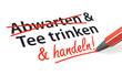 Stift- & Schriftserie: Handeln statt abwarten & Tee trinken!