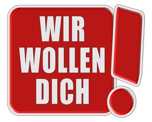 !-Schild rot quad WIR WOLLEN DICH