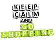 3D Keep Calm And Go Shopping Button Click Here Block Text