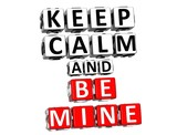 3D Keep Calm And Be Mine Button Click Here Block Text poster