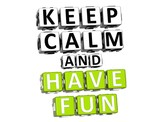 3D Keep Calm And Have Fun  Button Click Here Block Text poster