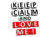 3D Keep Calm And Love Me Button Click Here Block Text poster
