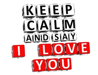 3D Keep Calm And Say I Love You Button Click Here Block Text