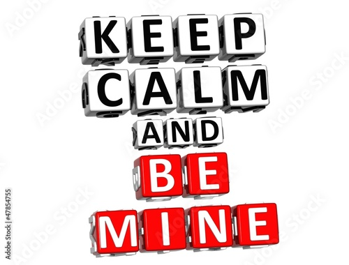 3D Keep Calm And Be Mine Button Click Here Block Text