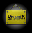 Under Reconstruction - Plexi Signboard