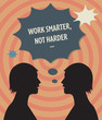 "Two heads and speech bubble with text ""Work smarter, not harder"""