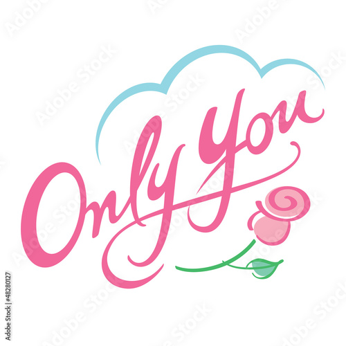 Only You concept love feeling flower rose