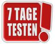 !-Schild rot quad 7 TAGE TESTEN