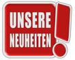 !-Schild rot quad UNSERE NEUHEITEN