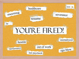 You're Fired Corkboard Word Concept